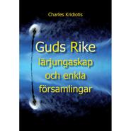 Guds Rike, lärjungaskap och enkla församlingar / Charles Kridiotis